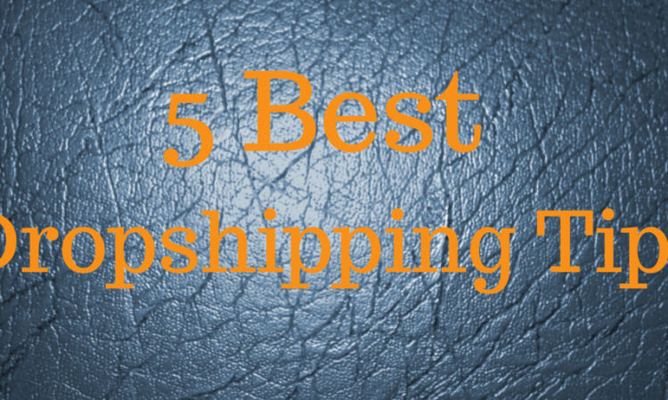 5 Best dropshipping tips