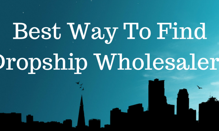 Best way to find dropship wholesalers
