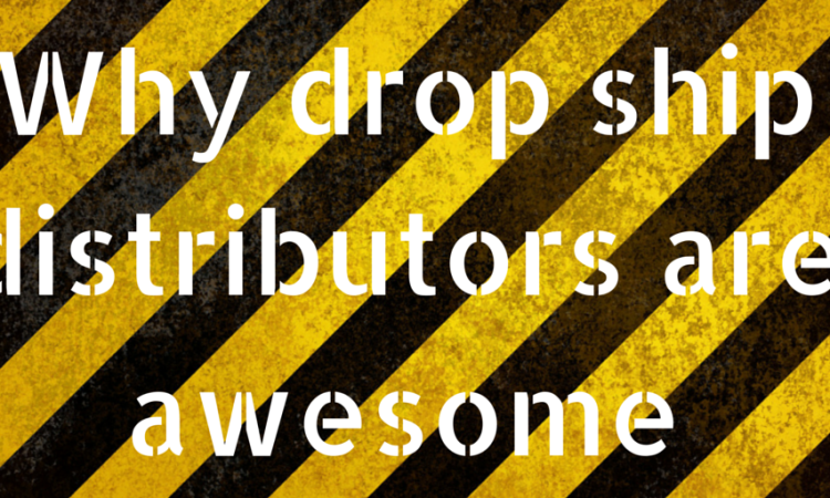 Why drop ship distributors are awesome